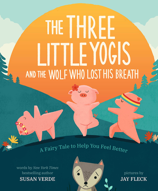The Three Little Yogis and the Wolf Who Lost His Breath: A Fairy Tale to Help You Feel Better