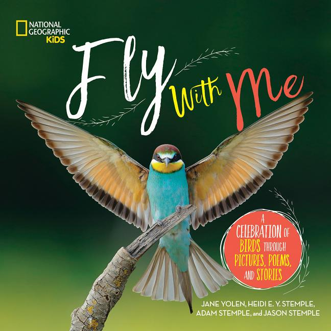 Fly with Me: A Celebration of Birds Through Pictures, Poems, and Stories