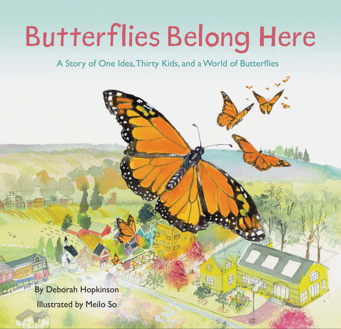 Butterflies Belong Here: A Story of One Idea, Thirty Kids, and a World of Butterflies