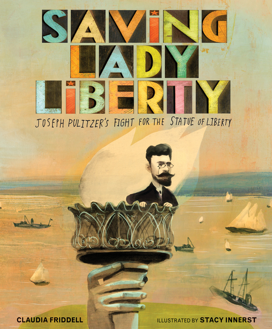 Saving Lady Liberty: Joseph Pulitzer's Fight for the Statue of Liberty