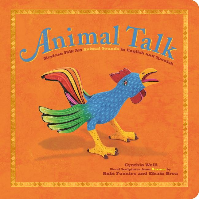 Animal Talk: Mexican Folk Art Animal Sounds in English and Spanish