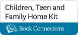 Book Connections Children, Teen, and Family Home Kit