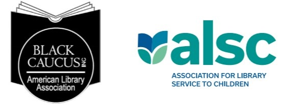 Black Caucus of the American Library Association (BCALA) and the Association for Library Service to Children (ALSC), a division of the American Library Association (ALA)