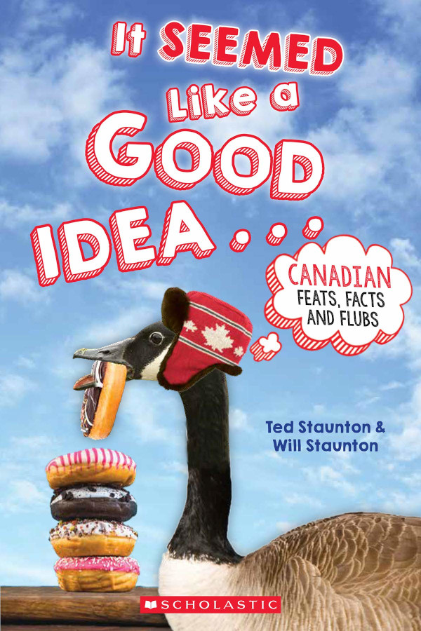 It Seemed Like a Good Idea ...: Canadian Feats, Facts, and Flubs